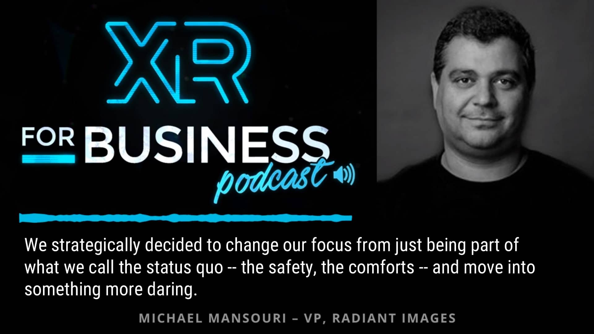 Michael Mansouri Discusses Immersive Technology Trends on the XR for Business Podcast